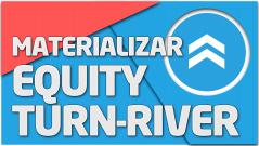 TEORÍA Materialización equity turn-river